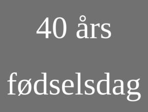 tale 40 års fødselsdag festsangetaler.dk