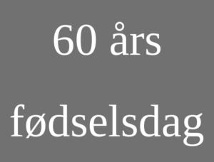 tale 60 års fødselsdag festsangetaler.dk